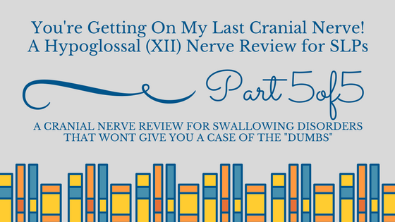 A Hypoglossal Nerve Review for Swallowing Disorders (You're Getting on my Last Cranial Nerve Part 5)