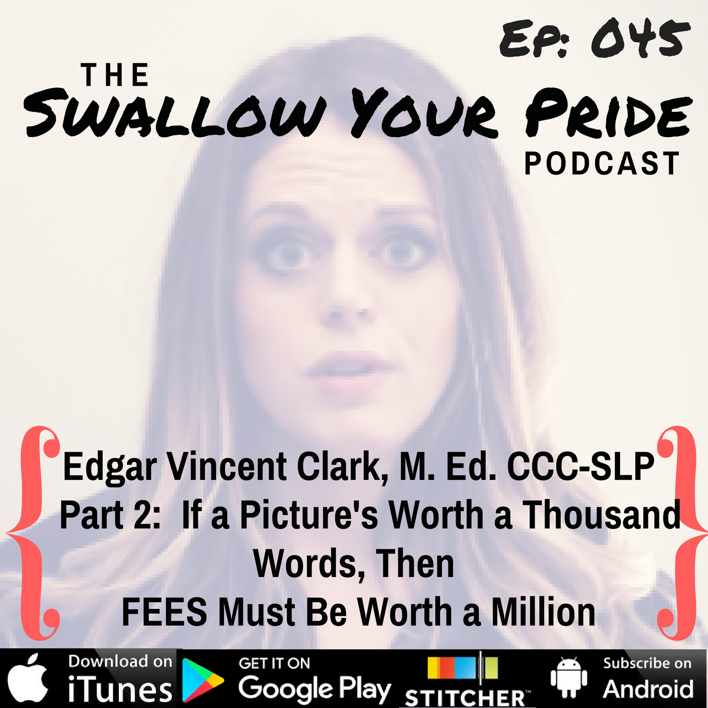 045 – Edgar Vincent Clark, M. Ed. CCC-SLP –  Part 2:  If a Picture's Worth a Thousand Words, Then  FEES Must Be Worth a Million