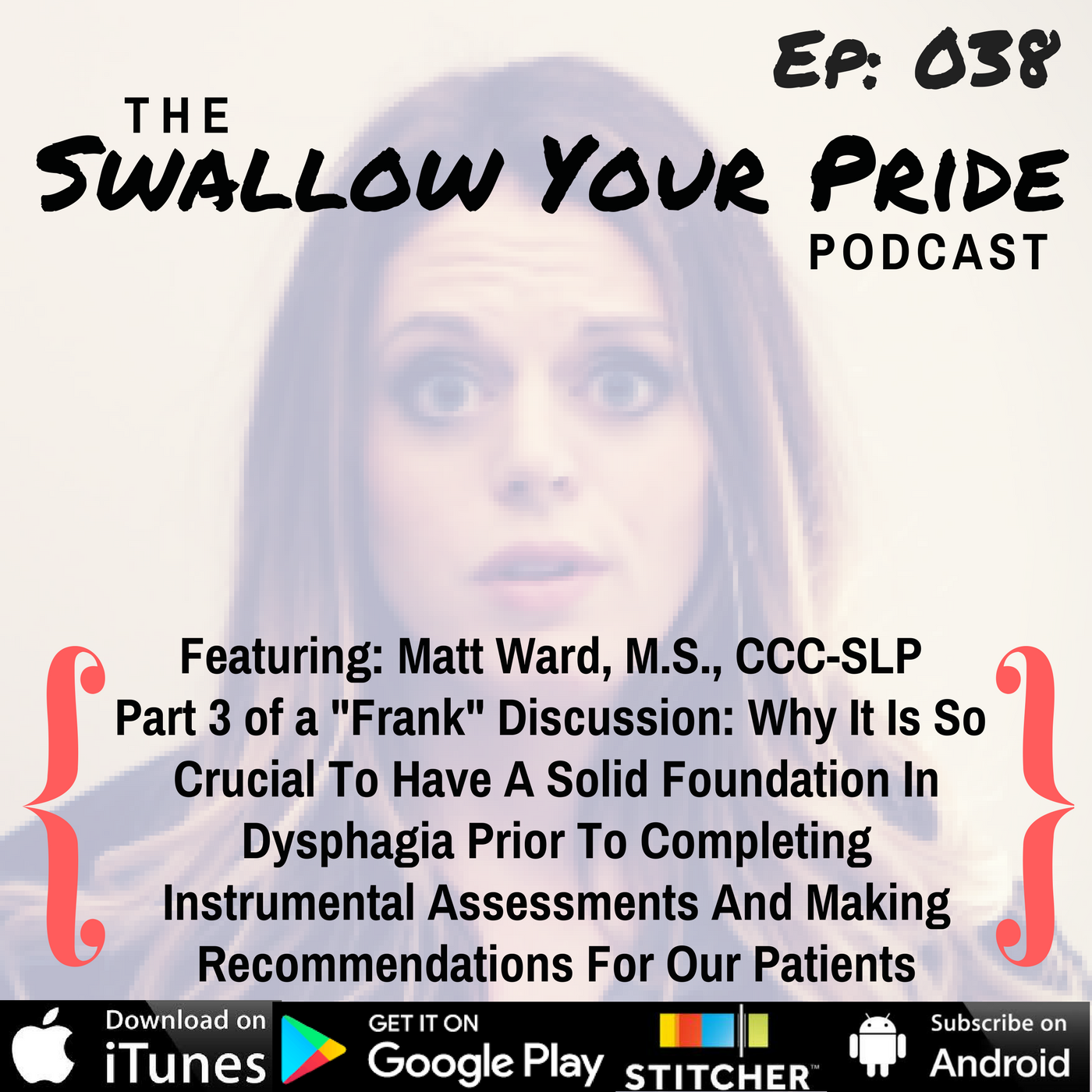 "038 – Matt Ward, M.S., CCC-SLP – Part 3 of a ""Frank"" Discussion: Why It Is So Crucial To Have A Solid Foundation In Dysphagia Prior To Completing Instrumental Assessments And Making Recommendations For Our Patients"
