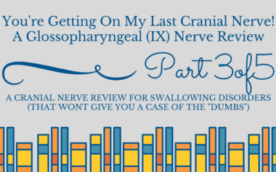 A Glossopharyngeal Nerve Review for Swallowing Disorders (You're Getting on my Last Cranial Nerve Part 3)