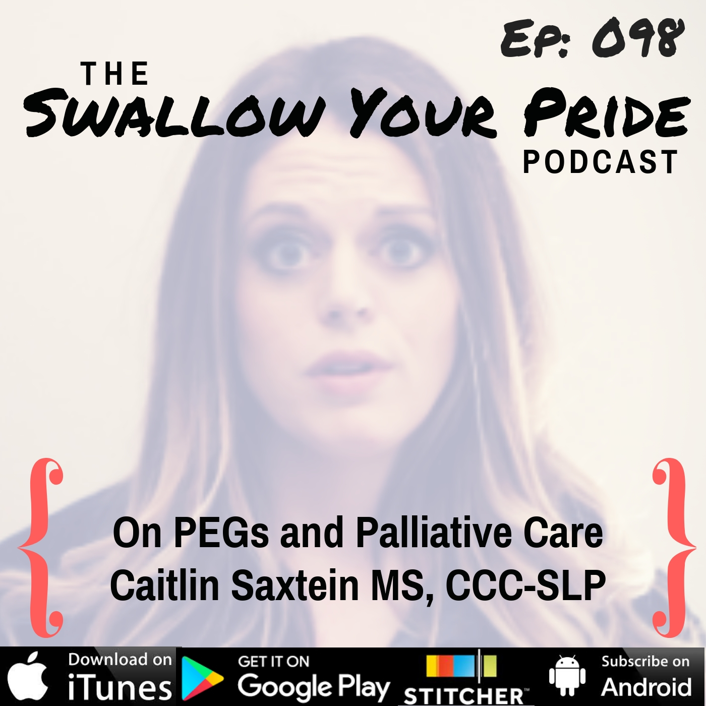 098 – Caitlin Saxtein MS, CCC-SLP – On PEGs and Palliative Care